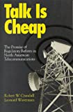img - for Talk Is Cheap: The Promise of Regulatory Reform in North American Telecommunications book / textbook / text book