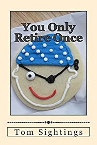 You Only Retire Once: A Baby Boomer Looks at Health, Finance, Retirement, Grown-up Children . . . and How Time Flies from SightingsOverSixty
