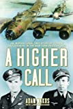 A HIGHER CALL (A Higher Call) by Adam Makos & Larry Alexander [A Higher Call] (An Incredible True Story of Combat and Chivalry in the War-Torn Skies of World War II)