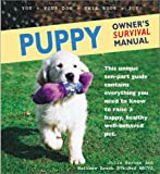 img - for Puppy Owner's Survival Manual: This Unique Ten-Part Guide Contains Everything You Need to Know to Raise a Happy, Healthy Well-Behaved Pet book / textbook / text book