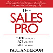 The Sales Pro: Think Like a Pro, Act Like a Pro, Sell Like a Pro | Livre audio Auteur(s) : Paul Anderson Narrateur(s) : Paul Anderson
