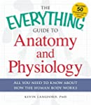 The Everything Guide to Anatomy and P...