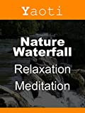 Nature Waterfall > relaxation - meditation (white noise)