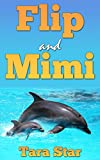Kids Book: Flip and Mimi (Beautifully Illustrated Children's Bedtime Story Book) (Childrens Marine Life Series (Book 1))