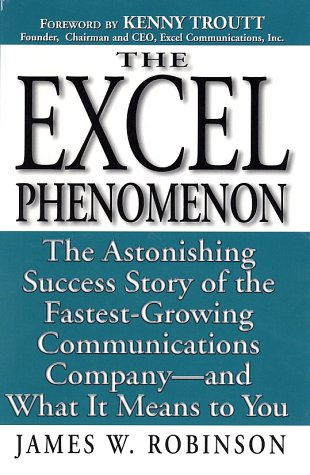 Excel Phenomenon : The Astonishing Success Story of the Fastest-Growing Communications Company-And What It Means to You, JAMES W. ROBINSON