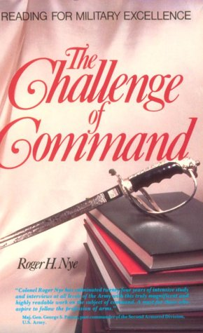 Challenge of Command (West Point Military History Series), Roger H. Nye
