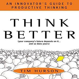 Think Better: An Innovator's Guide to Productive Thinking | [Tim Hurson]