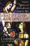 What the Good Book Didnt Say: Popular Myths and Misconceptions About the Bible