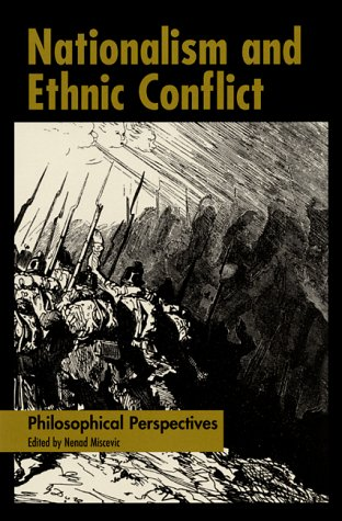 Nationalism and Ethnic Conflict: Philosophical Perspectives
