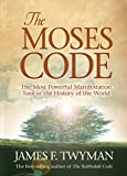 The Moses Code: The Most Powerful Manifestation Tool in the History of the World