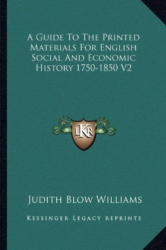 A Guide to the Printed Materials for English Social and Economic History 1750-1850 V2