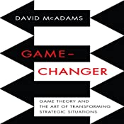 Game-Changer: Game Theory and the Art of Transforming Strategic Situations | [David McAdams]