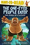 Joan Holub The One-Eyed People Eater: The Story of Cyclops (Ready-To-Reads)