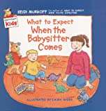 What to Expect When the Babysitter Comes (What to Expect Kids) (0694013234) by Murkoff, Heidi