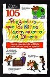 105 Preguntas Que los Ninos Hacen Acerca del Dinero = 105 Questions Children Ask about Money Matters (Spanish Edition)