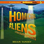 Homicidal Aliens and Other Disappointments: Alien Invasion, Book 2 (       UNABRIDGED) by Brian Yansky Narrated by Alexander Cendese
