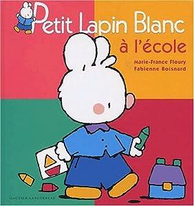 Amazon.fr - Compile petit lapin blanc : L'Ecole - Fabienne Boisnard, Marie-France Floury - Livres