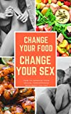 Search : Change your food Change your sex: How to improve your Sexual Performance with what you eat