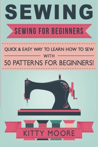 Sewing (5th Edition): Sewing For Beginners - Quick & Easy Way To Learn How To Sew With 50 Patterns for Beginners! (Sewing Beginners compare prices)