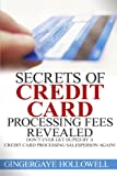 img - for Secrets of Credit Card Processing Fees Revealed: Don't Ever Get Duped by a Credit Card Processing Salesperson Again! book / textbook / text book
