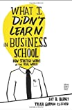img - for What I Didn't Learn in Business School: How Strategy Works in the Real World by Jay Barney (2010-10-12) book / textbook / text book