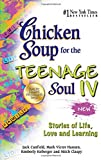 Chicken Soup for the Teenage Soul IV: Stories of Life, Love and Learning