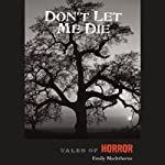 Don't Let Me Die: Tales of Horror Series by High Noon Books | Emily Blackthorne