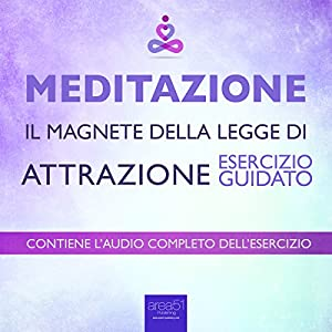 Meditazione - Il magnete della Legge di Attrazione [Meditation - The Magnet of the Law of Attraction] Audiobook