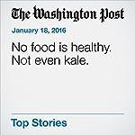 No Food Is Healthy. Not Even Kale | Michael Ruhlman