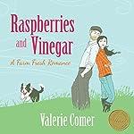 Raspberries and Vinegar: A Farm Fresh Romance Book 1   Valerie Comer