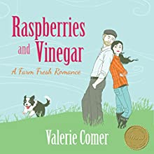 Raspberries and Vinegar: A Farm Fresh Romance Book 1 (       UNABRIDGED) by Valerie Comer Narrated by Becky Doughty