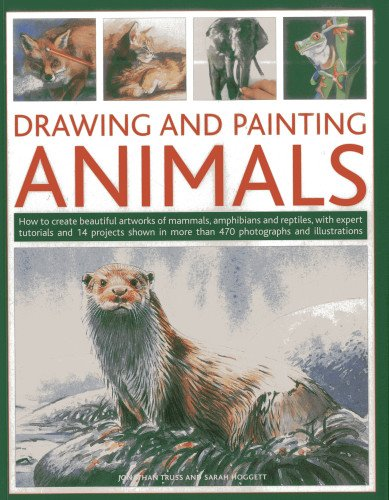 Drawing and Painting Animals: How to create beautiful artworks of mammals, amphibians and reptiles, with expert tutorial