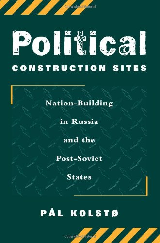 Political Construction Sites: Nation Building In Russia...