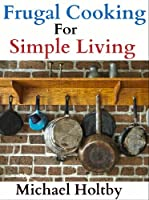 Frugal Cooking for Simple Living (90+ Recipes) (English Edition)