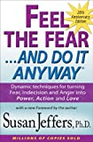 Feel the Fear and Do It Anyway�: Dynamic techniques for turning Fear, Indecision and Anger into Power, Action and Love (English Edition)