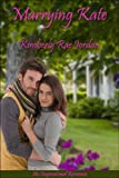 Marrying Kate: A Marriage of Convenience Christian Romance