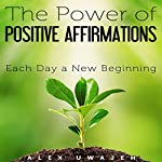 The Power of Positive Affirmations: Each Day, a New Beginning | Alex Uwajeh