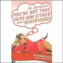 Be Honest - You're Not That Into Him Either: Raise Your Standards & Reach for the Love You Deserve (Unabr) | Livre audio Auteur(s) : Ian Kerner Narrateur(s) : Ian Kerner