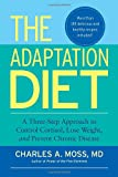 img - for The Adaptation Diet: A Three-Step Approach to Control Cortisol, Lose Weight, and Prevent Chronic Disease book / textbook / text book