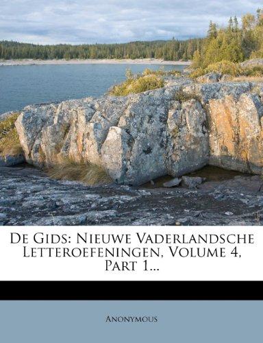 De Gids: Nieuwe Vaderlandsche Letteroefeningen, Volume 4, Part 1...
