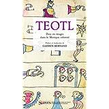 TEOTL. Dieu en images dans le Mexique colonial