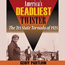 America's Deadliest Twister: The Tri-State Tornado of 1925 (       UNABRIDGED) by Geoff Partlow Narrated by Bob Goding