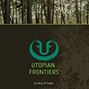 Utopian Frontiers: A Story of Hope | [Drew Tapley]