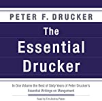 The Essential Drucker: In One Volume the Best of Sixty Years of Peter Drucker's Essential Writings on Management | Peter F. Drucker