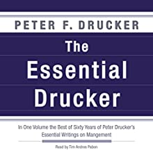 The Essential Drucker: In One Volume the Best of Sixty Years of Peter Drucker's Essential Writings on Management | Livre audio Auteur(s) : Peter F. Drucker Narrateur(s) : Tim Andres Pabon