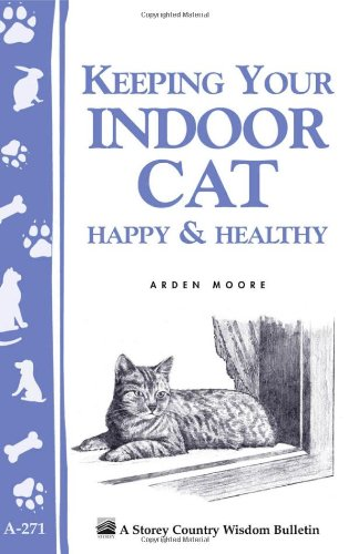 Keeping Your Indoor Cat Happy & Healthy (Storey's Country Wisdom Bulletin A-271) (Storey Country Wisdom Bulletin, a-271)