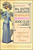 Mrs. Hattie von Kiplings Scandalous Erotic Book Club for Ladies: A Compendium of Ribald Victorian Literature