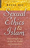 Sexual Ethics And Islam: Feminist Reflections on Quran, Hadith, and Jurisprudence
