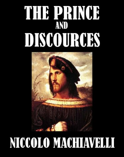 The Prince, AND Discourses on the First Decade of Titus Livius