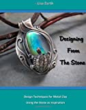 Designing From The Stone: Design Techniques for Bezel Setting in Metal Clay Using the Stone as Inspiration